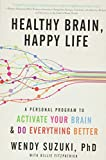 Healthy Brain, Happy Life: A Personal Program to Activate Your Brain and Do Everything Better: A Personal Program to to Activate Your Brain and Do Everything Better