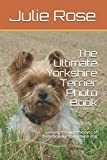 The Ultimate Yorkshire Terrier Photo Book: Looking through the eyes of these popular companion dog
