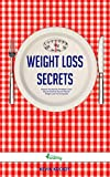 Weight Loss Secrets: Explore The Secrets Of Weight Loss! Easy & Practical Tips On Natural Weight Loss For Everybody! (English Edition)