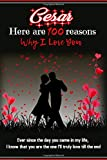 Cesar 100 reasons why I love you personalized blank book for lovers and couples: a personalized Valentine's gift for Valentine's Day: A blank 100 ... - Lovers gift- couple gift - boyfriend gift