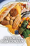 Diet For The Brain Cookbook: How Diet Can change Your Mental Health And Lifestyle Guide To Prevent Cognitive Decline (English Edition)